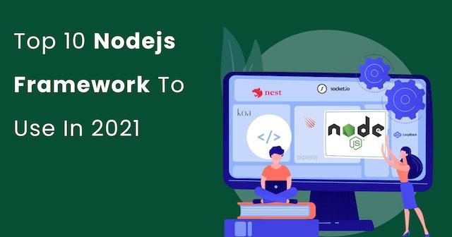 Top 10 Nodejs framework to use in 2021